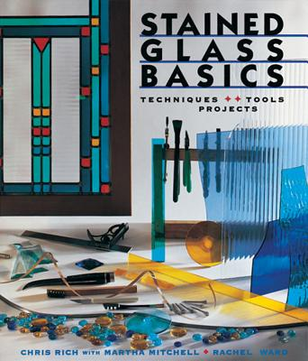 Stained Glass Basics By Rich, Chris/ Mitchell, Martha/ Ward, Rachel